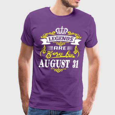 Legends are born on August 31 - Men's Premium T-Shirt
