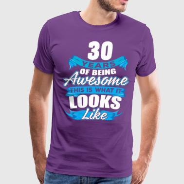 30 Years Of Being Awesome Looks Like - Men's Premium T-Shirt