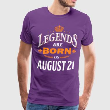 Legends are born on August 21 - Men's Premium T-Shirt
