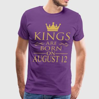 Kings are born on August 12 - Men's Premium T-Shirt