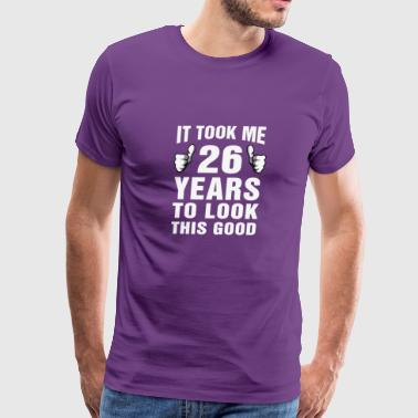 It Took Me 26 Years To Look This Good - Men's Premium T-Shirt