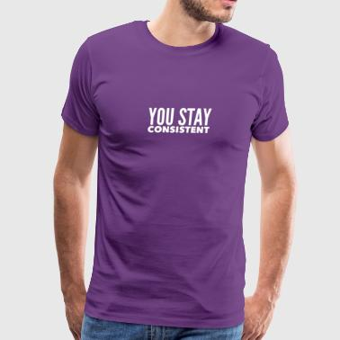 YOU STAY CONSISTENT - Men's Premium T-Shirt