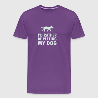 New Design I d Rather Be Petting My Dog - Men's Premium T-Shirt