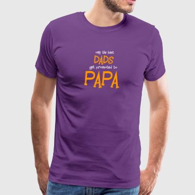 Only The Best Dads Get Promoted To Papa T Shirt - Men's Premium T-Shirt