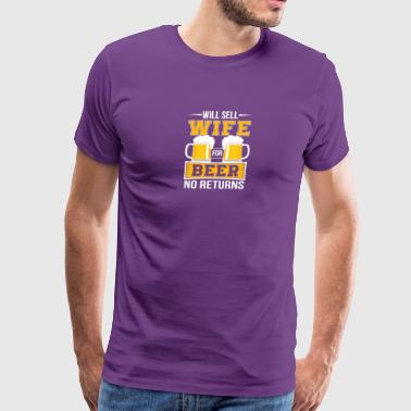 Beer Husband Sell Wife For Beer No Return - Men's Premium T-Shirt