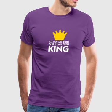 I Am The King Of Idiots! - Men's Premium T-Shirt