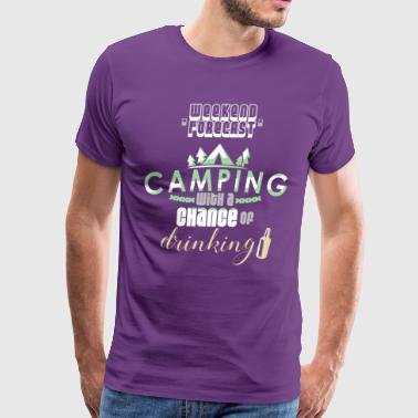 Weekend Forecast Camping With A Chance Of Drinking - Men's Premium T-Shirt
