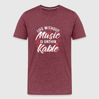 Life Without Music Is Unthinkable - Men's Premium T-Shirt
