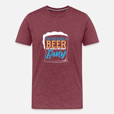 Yeah Buoy I m Holding A Beer So Yeah I'm Busy - Men's Premium T-Shirt