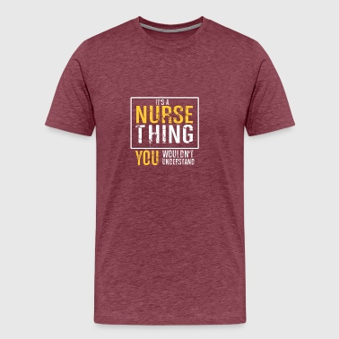 It's a nurse thing you wouldn't understand - Men's Premium T-Shirt