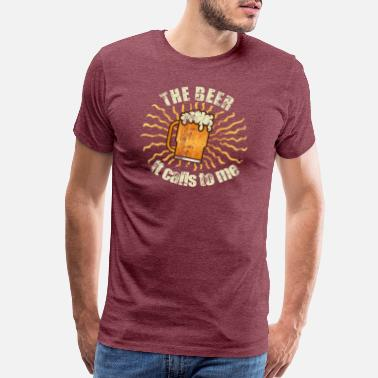 Dance With Me Funny Beer Calls To Me - Men's Premium T-Shirt