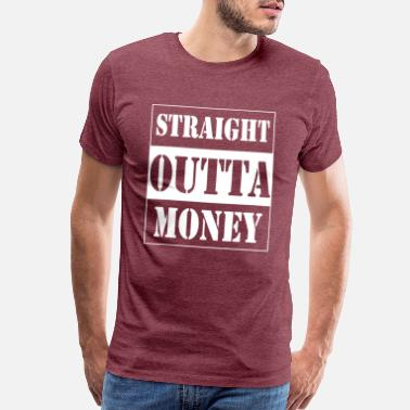 Sign straight outta money - Men's Premium T-Shirt