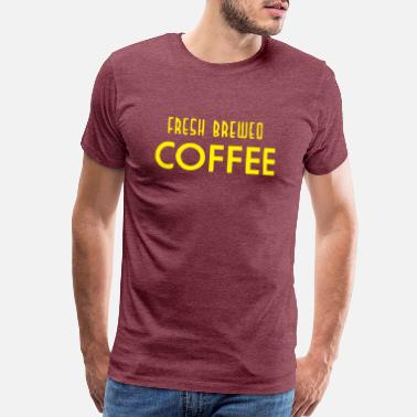 091bd94154 Fresh brewed coffee funny - Men's Premium T-Shirt
