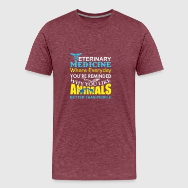 Veterinary Medicine Where Like Animal Better Than - Men's Premium T-Shirt