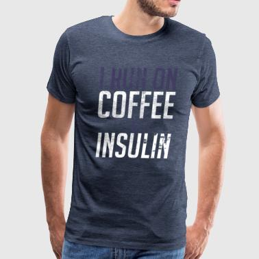 I Run On Coffee And Insulin Diabetes - Men's Premium T-Shirt