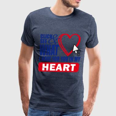 Click Click and see what I have for you in my heart - Men's Premium T-Shirt