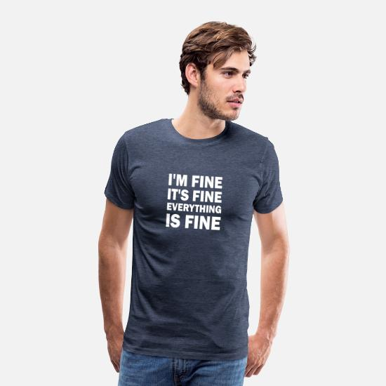 Everything T-Shirts - Im Fine Its Fine Everything Is Fine - Men's Premium T-Shirt heather blue