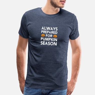 Cheesy Always Prepared for Pumpkin Season, Funny, Fall, - Men's Premium T-Shirt