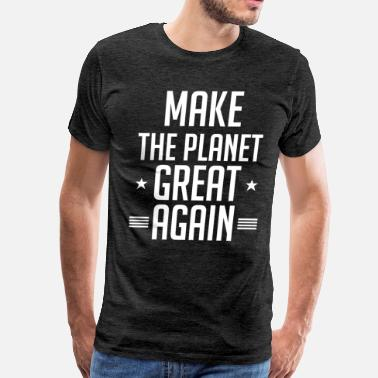 Anti-globalization Make the Planet Great Again Climate Change - Men's Premium T-Shirt