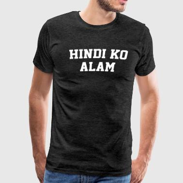 Hindi ko alam Filipino Teacher - I Don't Know - Men's Premium T-Shirt