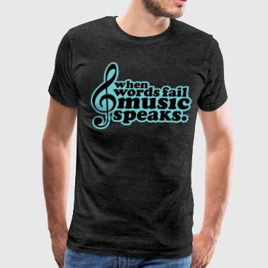 Words Fail Music Speaks - Men's Premium T-Shirt