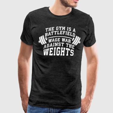 The Gym Is A Battlefield - Wage War On The Weights - Men's Premium T-Shirt