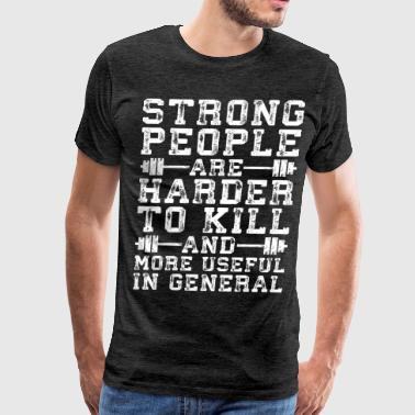 Strong People Are Harder To Kill - Men's Premium T-Shirt