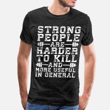 Strong People Are Harder To Kill Strong People Are Harder To Kill - Men's Premium T-Shirt