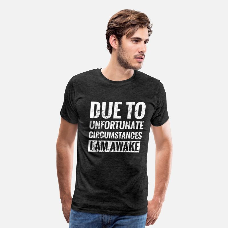 Due To Unfortunate Circumstances I Am Awake T-Shirts - Due To Unfortunate Circumstances I Am Awake - Men's Premium T-Shirt charcoal gray