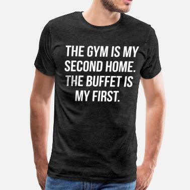 Home Gym Gym and Buffet Is My Home - Men's Premium T-Shirt