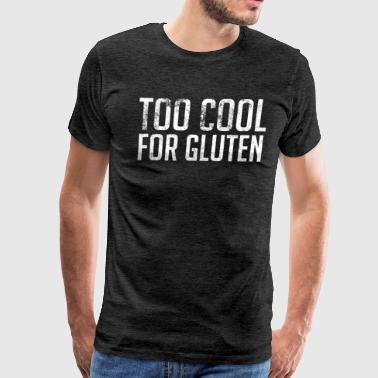 Too Cool For Gluten Too Cool For Gluten - Men's Premium T-Shirt