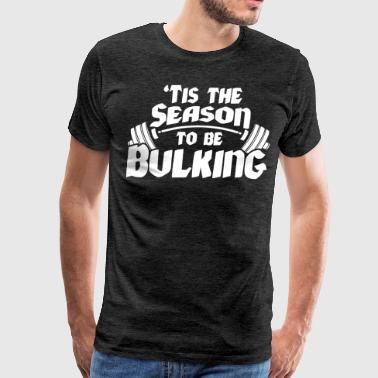 Tis The Season To Be Bulking - Men's Premium T-Shirt