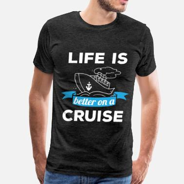 Clothes For Cruise Cruising - Life is better on a cruise - Men's Premium T-Shirt