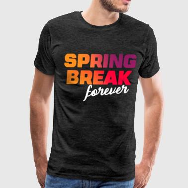 Spring break - Spring break forever - Men's Premium T-Shirt