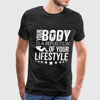 your body is a reflection of your lifestyle - Men's Premium T-Shirt