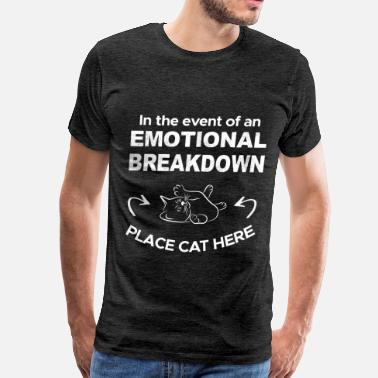 Breakdown Cat - In the event of an emotional breakdown place - Men's Premium T-Shirt