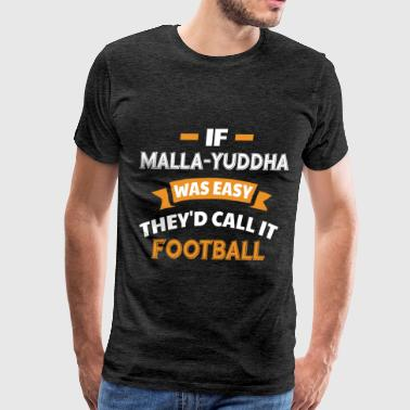 Malla-yuddha - If Malla-yuddha was easy they'd cal - Men's Premium T-Shirt