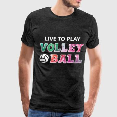 Volleyball player - Live to play volleyball - Men's Premium T-Shirt