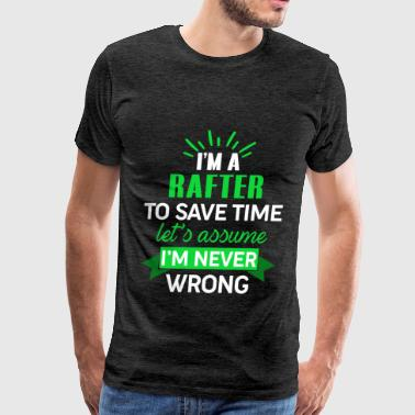 Rafter - I'm a rafter to save time let's assume I' - Men's Premium T-Shirt