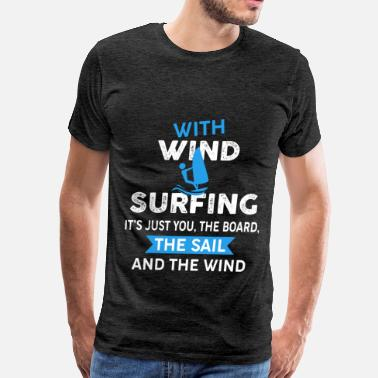 Boarding Windsurfer - With windsurfing it's just you, the b - Men's Premium T-Shirt
