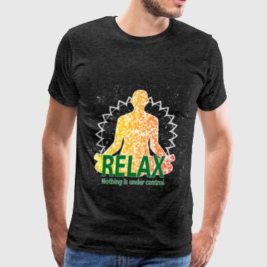 Yoga - Relax nothing is under control - Men's Premium T-Shirt