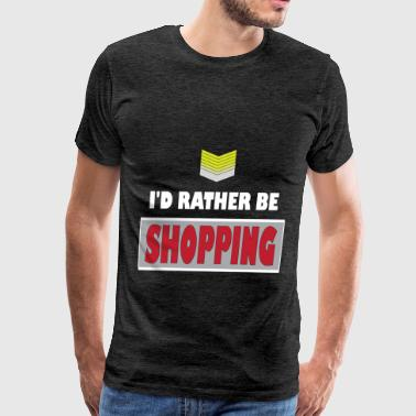 Shopping - I'd rather be Shopping - Men's Premium T-Shirt
