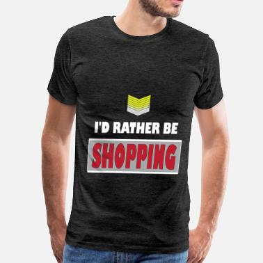 Shopping Shopping - I'd rather be Shopping - Men's Premium T-Shirt