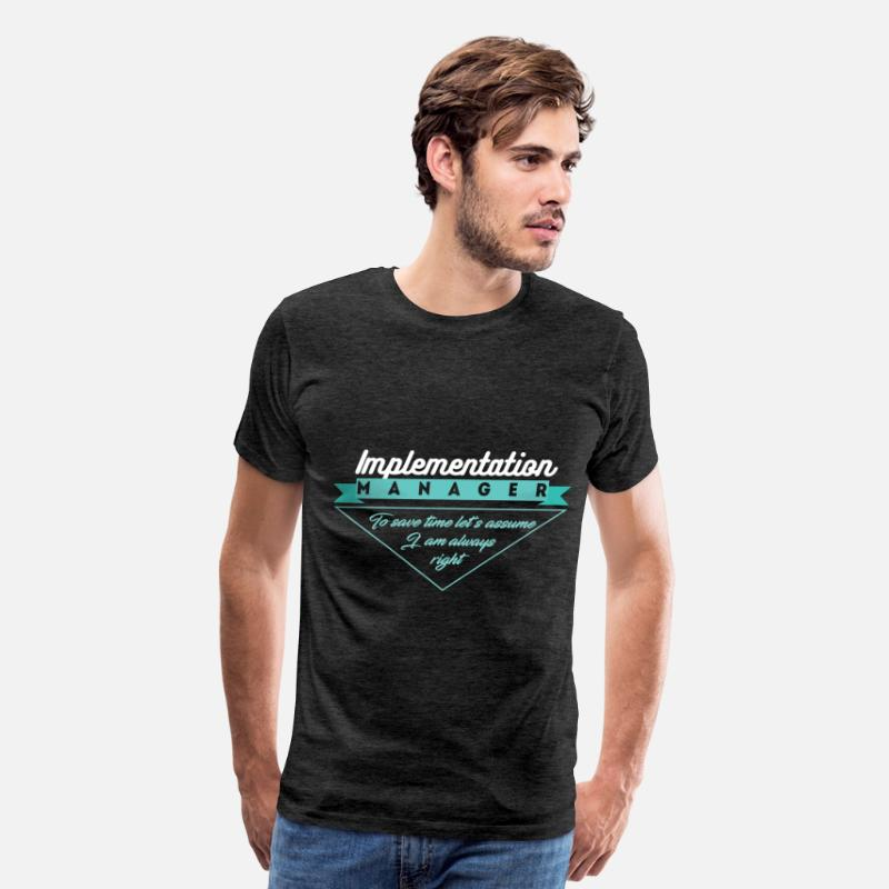 Implementation Manager T-shirt T-Shirts - Implementation Manager - Implementation Manager - Men's Premium T-Shirt charcoal gray