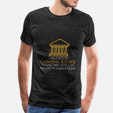 Justice Criminal Justice - I majored in criminal justice.  - Men's Premium T-Shirt