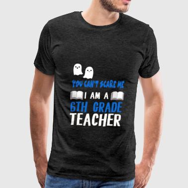 6th Grade 6th Grade Teacher - You can't scare me, I am a 6th - Men's Premium T-Shirt