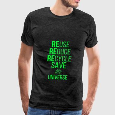 Universe - Reuse, reduce, recycle, save the univer - Men's Premium T-Shirt