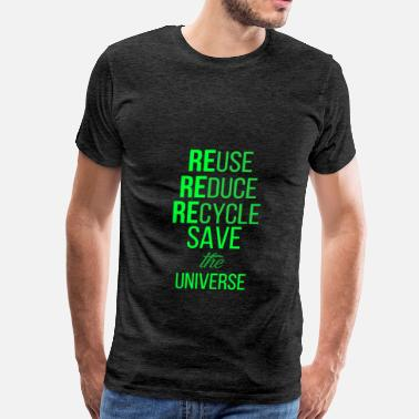 Reduce Universe - Reuse, reduce, recycle, save the univer - Men's Premium T-Shirt