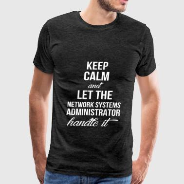 Network Systems Administrator - Keep calm and let  - Men's Premium T-Shirt
