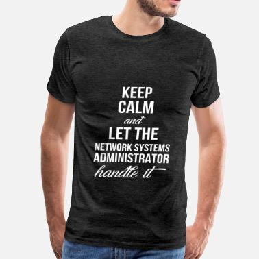 Network Administrator Network Systems Administrator - Keep calm and let  - Men's Premium T-Shirt